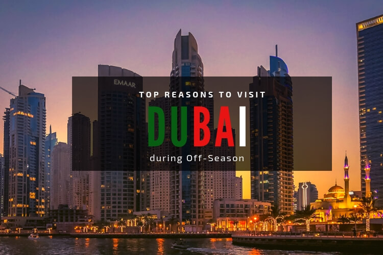 Top Reasons to Visit Dubai during Off-Season